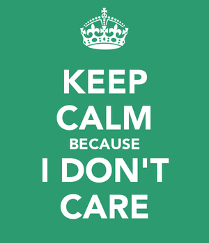 Keep-calm-because-i-don-t-care-1